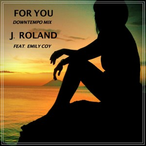 J. Roland and Emily Coy Release Downtempo Jam, For You