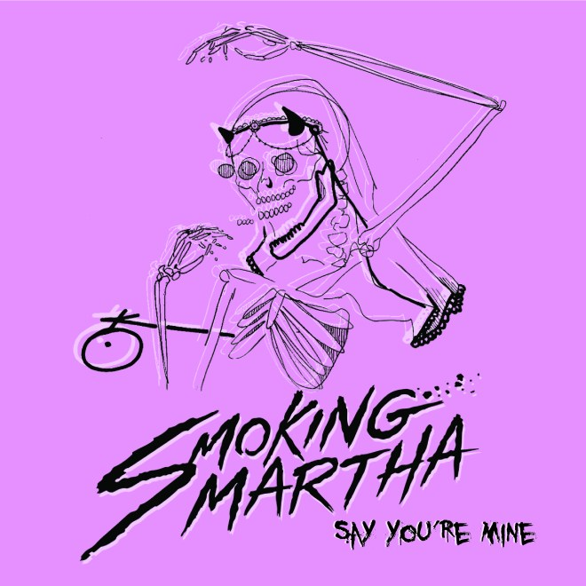 smoking-martha-say-youre-mine