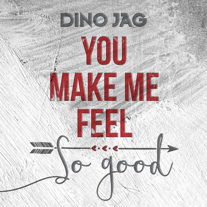 Dino Jag - You Make Me Feel So Good