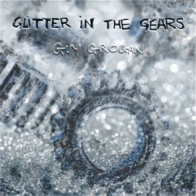 Guy Grogan-Glitter in the Gears