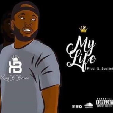 Kay B Brown Releases Q Bosilini Produced Single, My Life