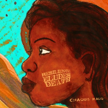 Chaquis Maliq Interview – Resilience Eludes Death