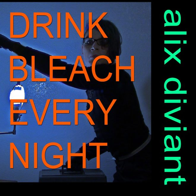 Alix Diviant-Drink Bleach Every Night