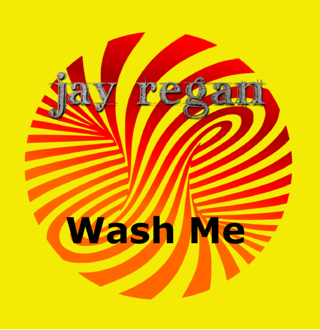 Jay Regan aka Just Jay-Wash Me