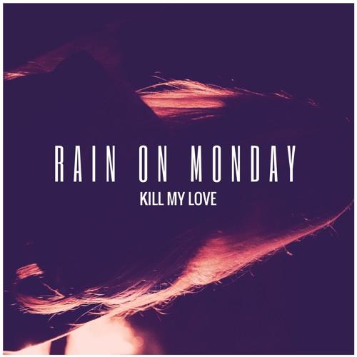 Rain On Monday-Kill My Love