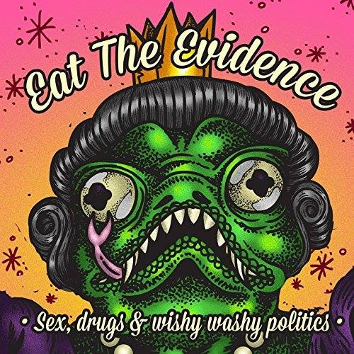 Eat The Evidence-Sex Drugs and Wishy Washy Politics