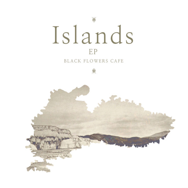 Black Flowers Cafe-Islands EP