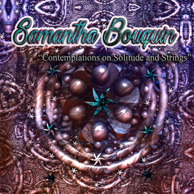 Samantha Bouquin-Contemplations on Solitude and Strings
