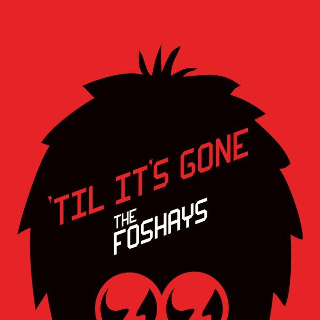 The Foshays-Til Its Gone