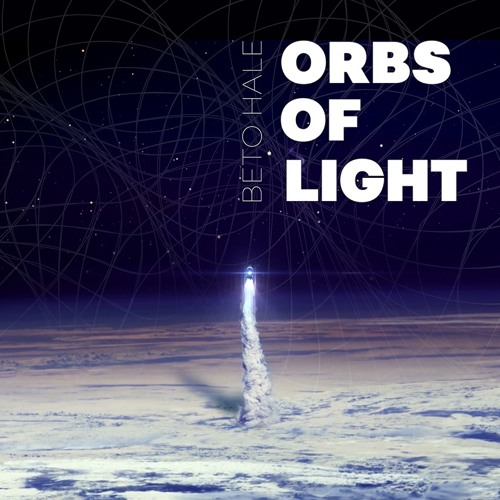 Beto Hale-Orbs of Light