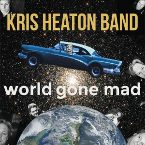 Kris Heaton Band Releases Infectious New Album, World Gone Mad