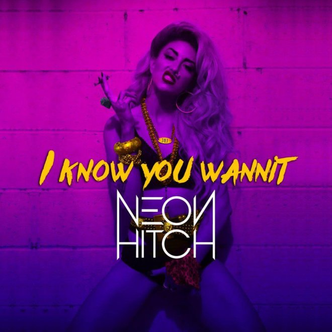 Neon Hitch-I Know You Want It