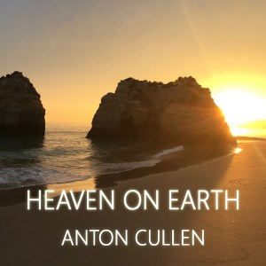 Anton Cullen Returns With Heaven On Earth, Breaking Through EP Available in November