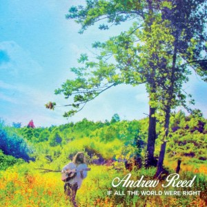 Andrew Reed Injects Positivity With Latest Album,m If All The World Were Right
