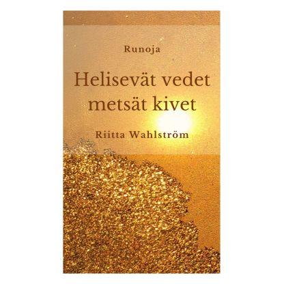 Riitta Wahlström - Runoja - Helisevät vedet metsät kivet