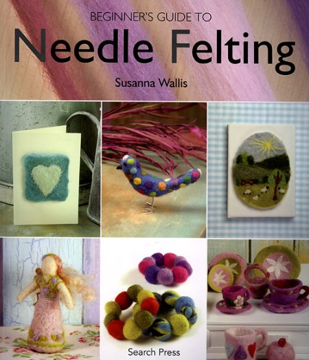 Beginner's Guide to Needle Felting by Susanna Wallis