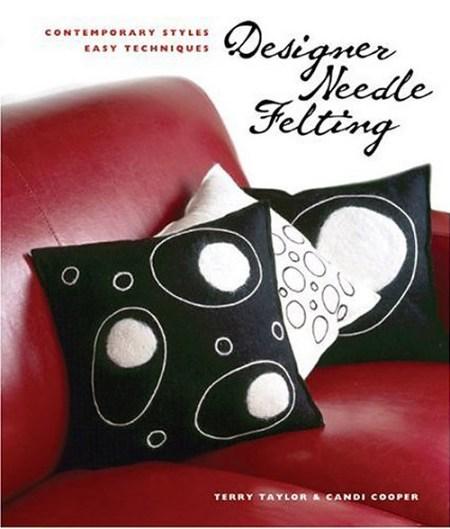 Designer Needle Felting, by Taylor & Cooper