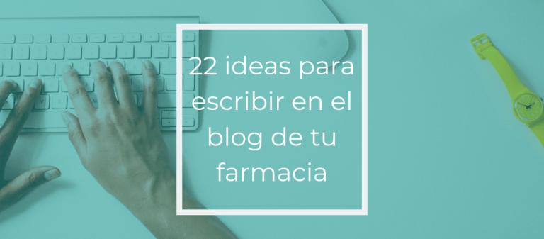 22 ideas para escribir en el blog de tu farmacia