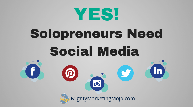 Mighty Marketing Mojo Yes Your Solopreneur Business Needs Social Media