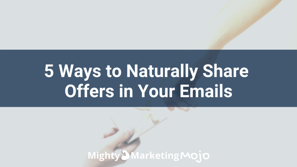 Mighty Marketing Mojo 5 Ways Naturally Share Offers in Emails