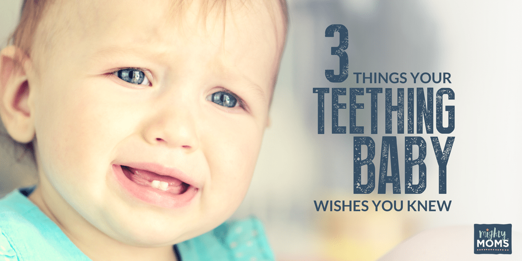 3 Things Your Teething Baby Wishes You Knew - MightyMoms.club