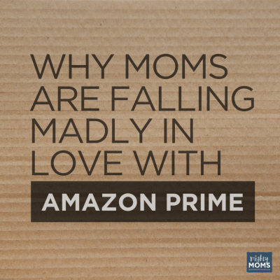 Why Moms Are Falling Madly in Love with Amazon Prime