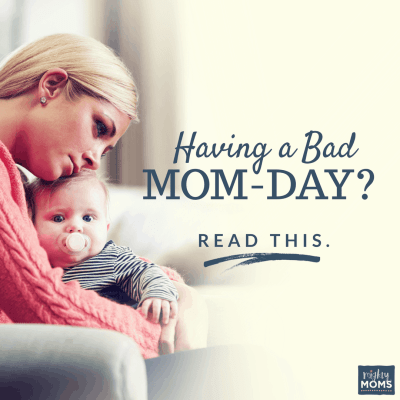 Having a Bad Mom-Day?  Read This.