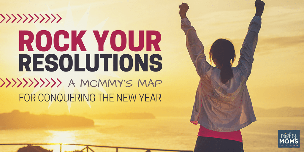 Rock your Resolutions: A Mommy's Map for Conquering the New Year ~ MightyMoms.club