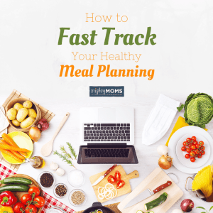 How to Fast Track Your Healthy Meal Planning ~ MightyMoms.club