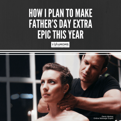 How I Plan to Make Father's Day Extra Epic This Year