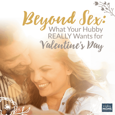 Beyond Sex: What Your Hubby REALLY Wants for Valentine's Day {Free Printable!}