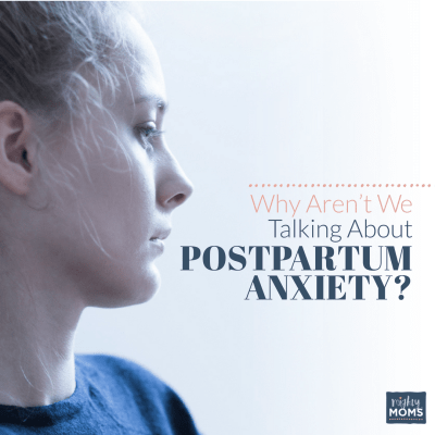 Why Aren't We Talking About Postpartum Anxiety? ~ MightyMoms.club