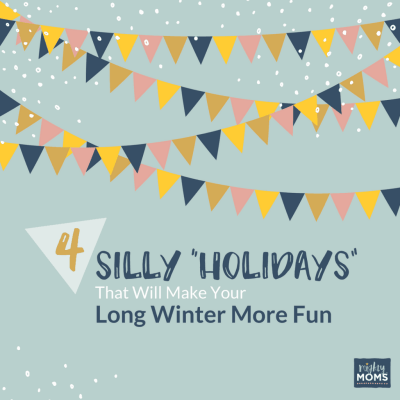 4 Silly Holidays That Will Make Your Long Winter More Fun