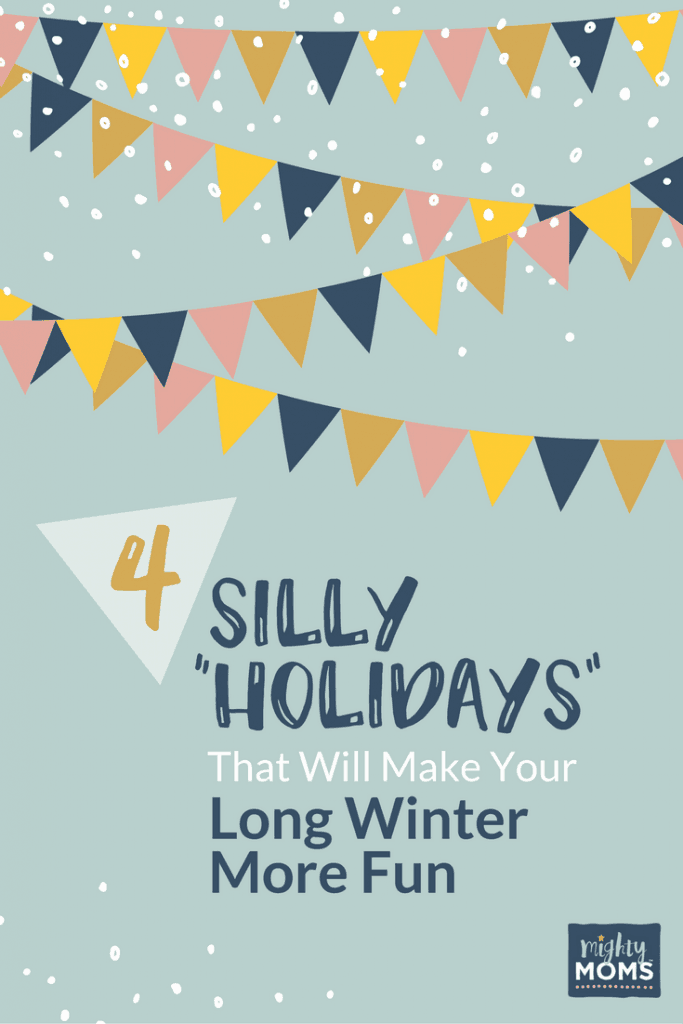"4 Silly ""Holidays"" That Will Make Your Long Winter More Fun ~ MightyMoms.club"