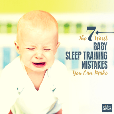The 7 Worst Baby Sleep Training Mistakes You Can Make – Updated for 2018!