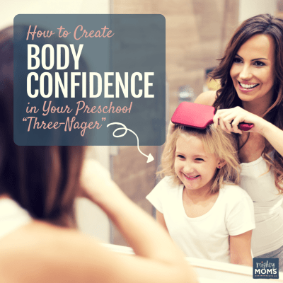 "How to Create Body Confidence in Your Preschool ""Three-Nager"""