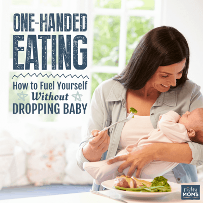 One Handed Eating: Fueling Mom Without Dropping the Baby