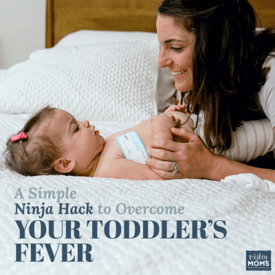 A Simple Ninja Hack to Overcome Your Toddler's Fever