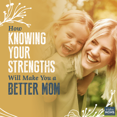 How Knowing Your Strengths Will Make You a Better Mom {Free Worksheet!}