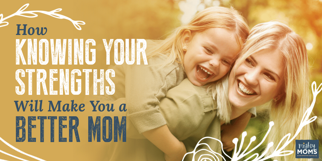 How Knowing Your Strengths Will Make You a Better Mom - MightyMoms.club