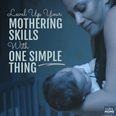 Level Up Your Mothering Skills with One Simple Thing