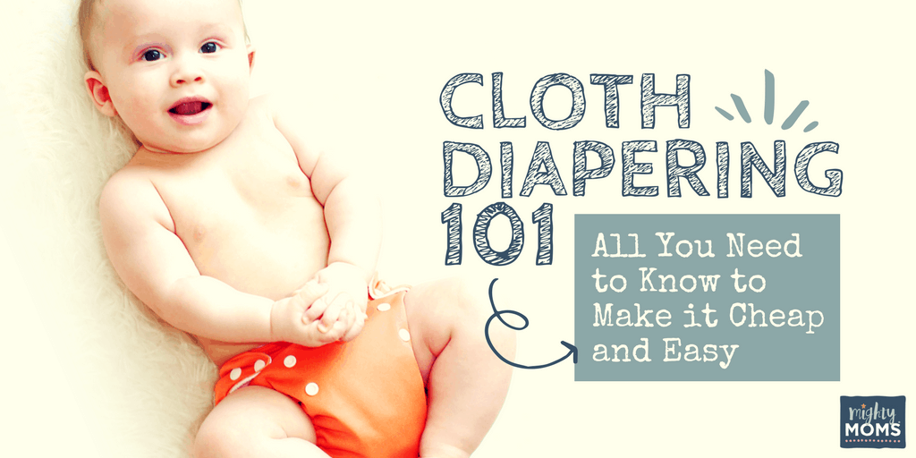 Cloth Diapering 101: All You Need to Know to Make it Cheap and Easy - MightyMoms.club