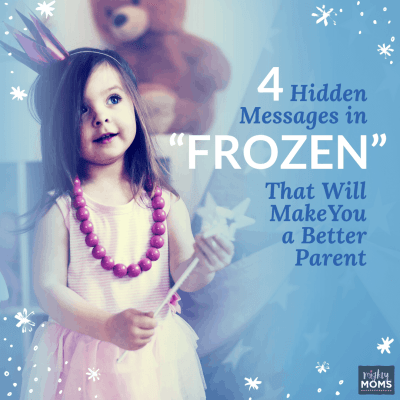 "4 Hidden Messages in ""Frozen"" That Will Make You a Better Parent"