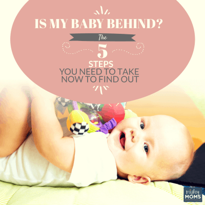 Is My Baby Behind? The 5 Steps You Need to Take Now to Find Out