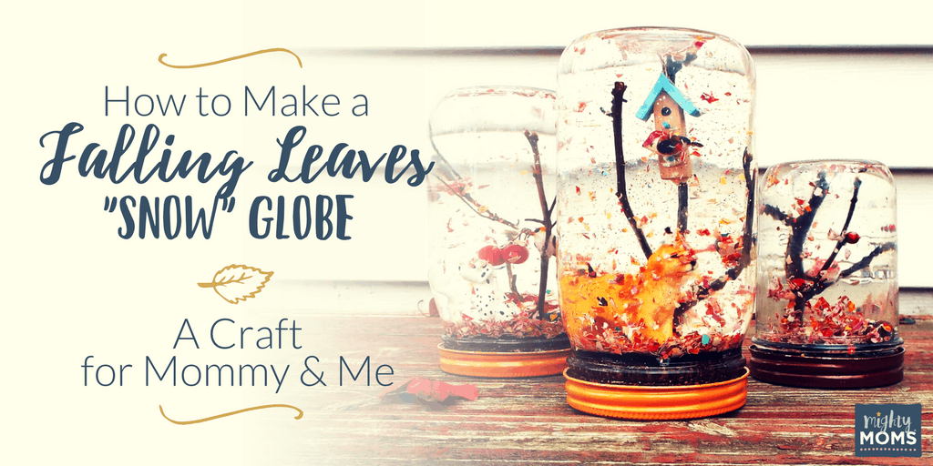 """How to Make a Falling Leaves """"Snow"""" Globe: A Craft for Mommy and Me - MightyMoms.club"""