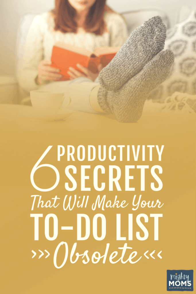 6 Productivity Secrets That Will Make Your To-Do List Obsolete - MightyMoms.club