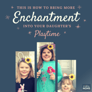 This is How to Bring More Enchantment Into Your Daughter's Playtime - MightyMoms.club