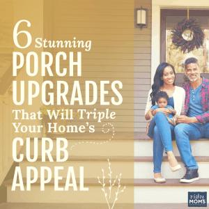Porch Upgrades to Increase Curb Appeal - MightyMoms.club
