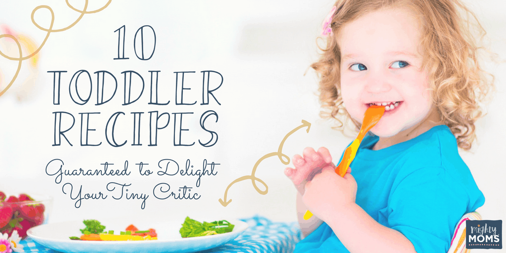 Toddler Recipes Guaranteed to Please - MightyMoms.club
