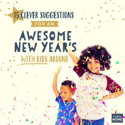 15 Clever Suggestions for an Awesome New Years with Kids Around